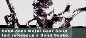 Dossier - Solid dans MGS fait r�f�rence � Solid Snake.