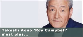 Dossier - Takeshi Aono 'Roy Campbell' n'est plus...