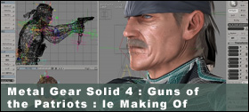 Dossier - Metal Gear Solid 4 : Guns of the Patriots : le Making Of