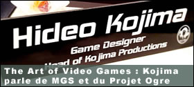 Dossier - The Art of Video Games - Hideo Kojima parle de MGS et du Projet Ogre