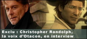 Dossier - Interview de Christopher Randolph, la voix d'Otacon