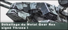 Dossier - Déballage du Metal Gear Rex signé Threea !