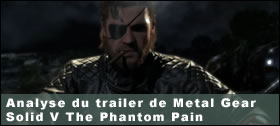 Dossier - Analyse du trailer de Metal Gear Solid V The Phantom Pain