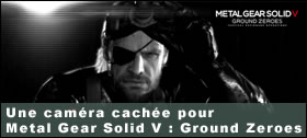 Dossier - Une cam�ra cach�e pour Metal Gear Solid V : Ground Zeroes