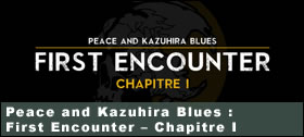 Dossier - Peace and Kazuhira Blues : First Encounter – Chapitre 1