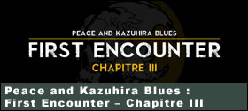 Dossier - Peace and Kazuhira Blues : First Encounter – Chapitre 3