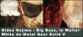 Dossier - Hideo Kojima : Big Boss, le Walter White de Metal Gear Solid V
