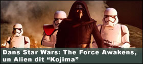 Dossier - Dans Star Wars: The Force Awakens, un Alien dit Kojima