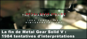 Dossier - La fin de Metal Gear Solid V : 1984 tentatives d'interprétations