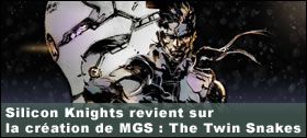 Dossier - Silicon Knights revient sur la création de Metal Gear Solid : The Twin Snakes