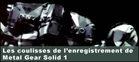 Dossier - Les coulisses de l'enregistrement de Metal Gear Solid 1