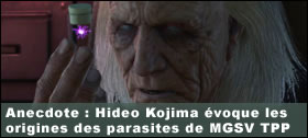Dossier - Anecdote : Hideo Kojima évoque les origines des parasites de MGSV The Phantom Pain